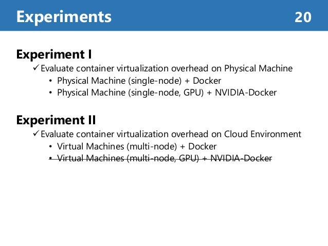 Experiment I Evaluate container virtualization overhead on Physical Machine • Physical Machine (single-node) + Docker • P...