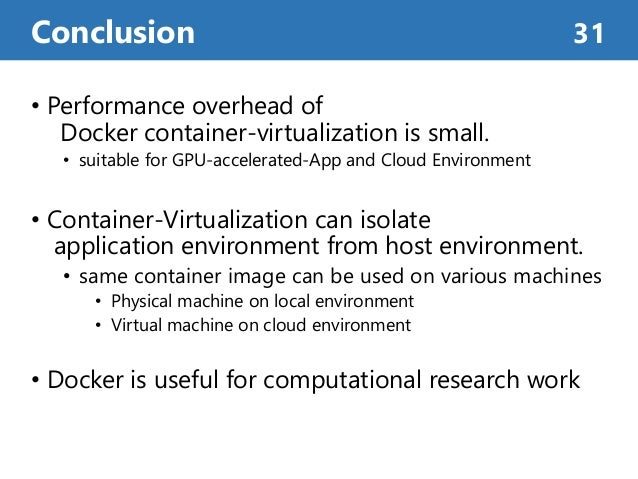 • Performance overhead of Docker container-virtualization is small. • suitable for GPU-accelerated-App and Cloud Environme...