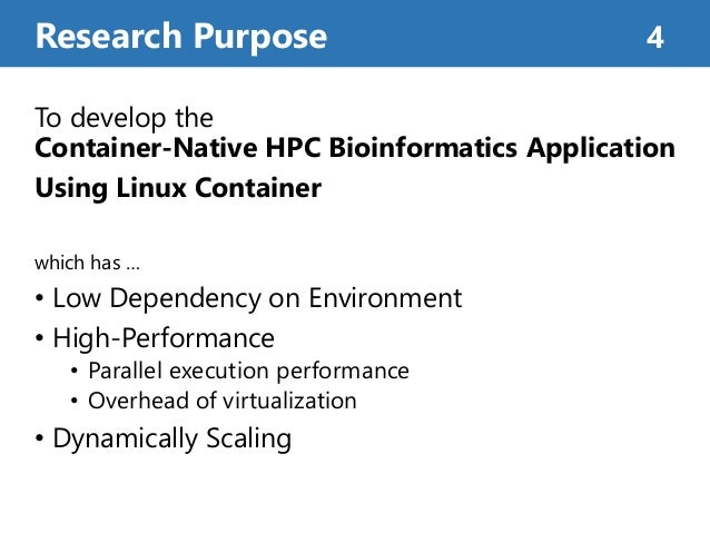 To develop the Container-Native HPC Bioinformatics Application Using Linux Container which has … • Low Dependency on Envir...