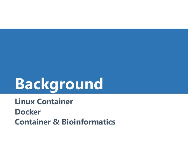 Background Linux Container Docker Container & Bioinformatics 6