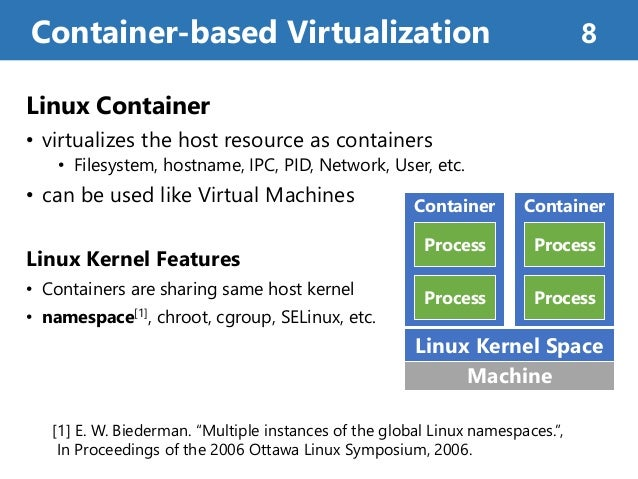 Linux Container • virtualizes the host resource as containers • Filesystem, hostname, IPC, PID, Network, User, etc. • can ...
