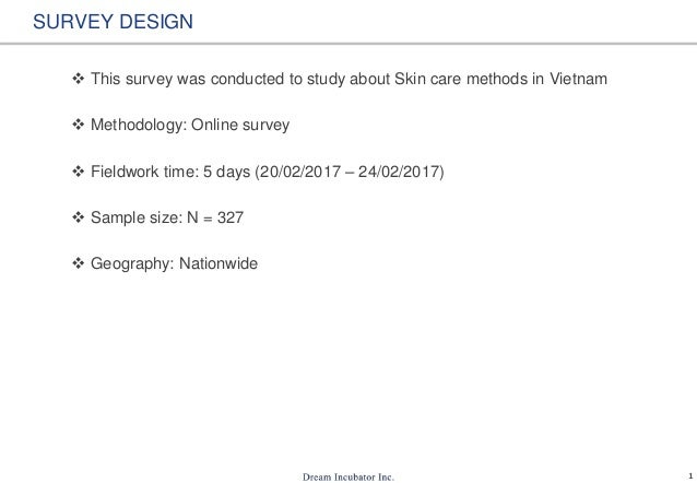 1 SURVEY DESIGN  This survey was conducted to study about Skin care methods in Vietnam  Methodology: Online survey  Fie...