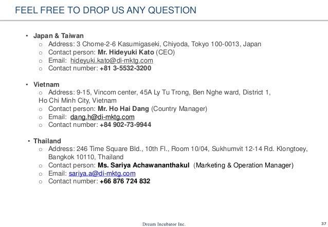 37 FEEL FREE TO DROP US ANY QUESTION • Japan & Taiwan o Address: 3 Chome-2-6 Kasumigaseki, Chiyoda, Tokyo 100-0013, Japan ...