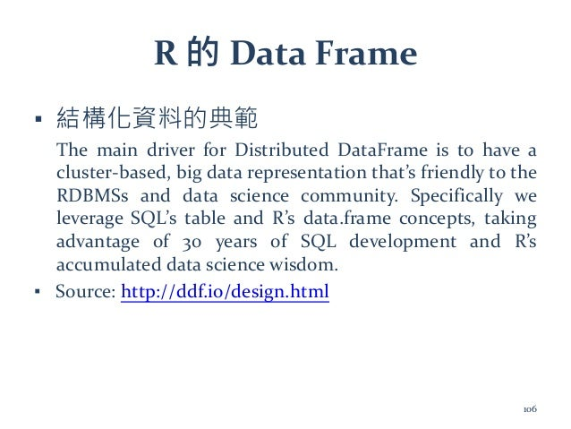 R 的 Data Frame ▪ 結構化資料的典範 The main driver for Distributed DataFrame is to have a cluster-based, big data representation th...