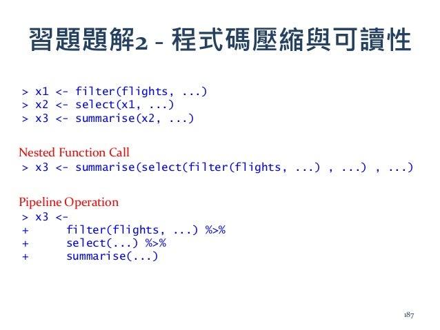 習題題解2 - 程式碼壓縮與可讀性 > x1 <- filter(flights, ...) > x2 <- select(x1, ...) > x3 <- summarise(x2, ...) > x3 <- summarise(select...