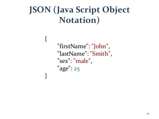"JSON (Java Script Object Notation) { ""firstName"": ""John"", ""lastName"": ""Smith"", ""sex"": ""male"", ""age"": 25 } 211"