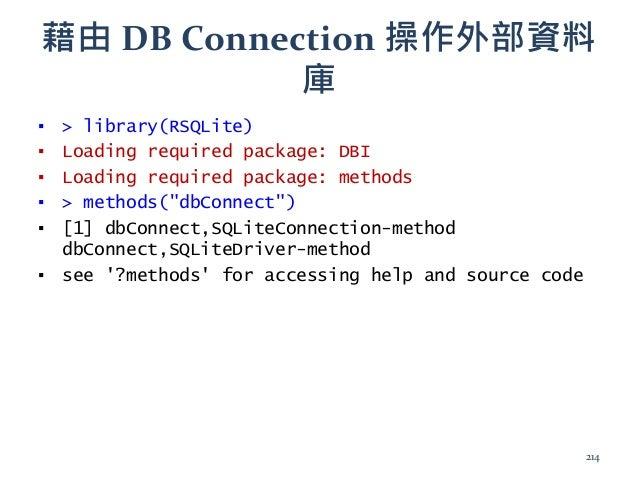 藉由 DB Connection 操作外部資料 庫 ▪ > library(RSQLite) ▪ Loading required package: DBI ▪ Loading required package: methods ▪ > met...