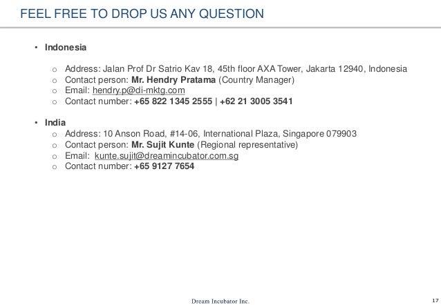 17 • Indonesia o Address: Jalan Prof Dr Satrio Kav 18, 45th floor AXA Tower, Jakarta 12940, Indonesia o Contact person: Mr...