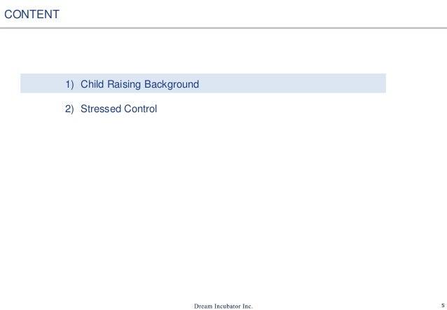 5 1) Child Raising Background 2) Stressed Control CONTENT
