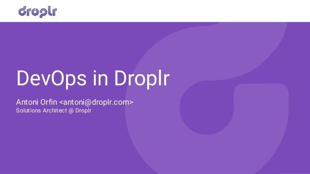 DevOps in Droplr Antoni Orfin <antoni@droplr.com> Solutions Architect @ Droplr