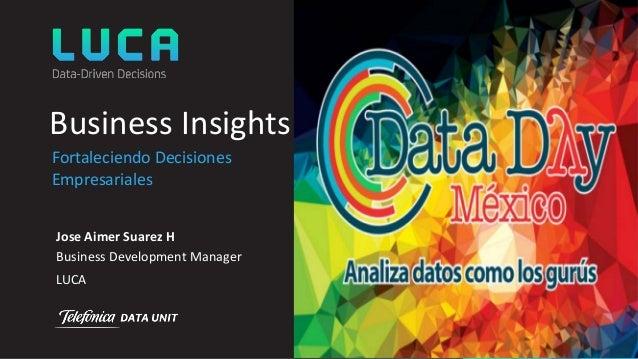 Business Insights Fortaleciendo Decisiones Empresariales Jose Aimer Suarez H Business Development Manager LUCA