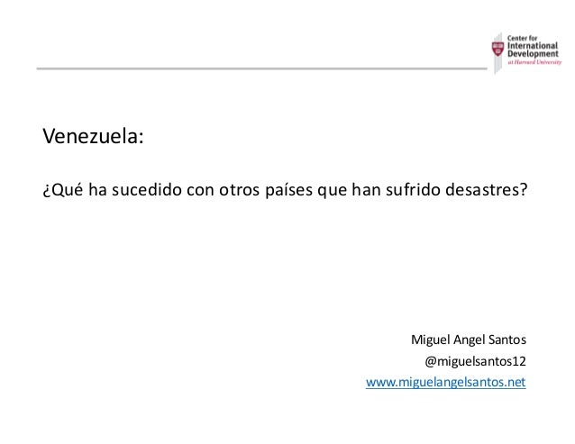 Venezuela: ¿Qué  ha  sucedido  con  otros  países  que  han  sufrido  desastres?   Miguel  Angel  ...