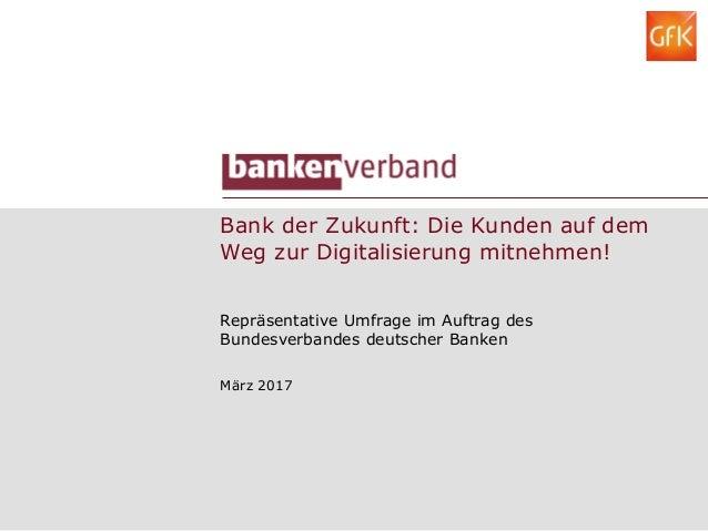 Bank der Zukunft: Die Kunden auf dem Weg zur Digitalisierung mitnehmen! Repräsentative Umfrage im Auftrag des Bundesverban...