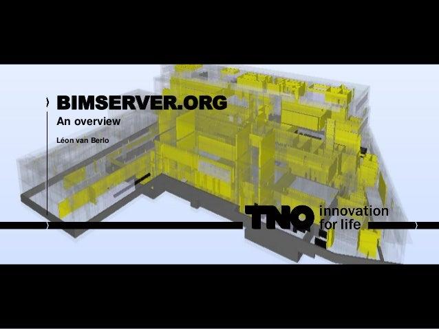 BIMSERVER.ORG An overview Léon van Berlo