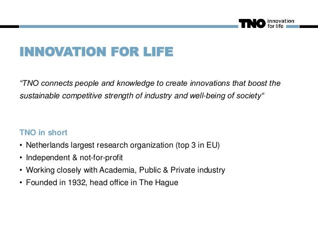 """INNOVATION FOR LIFE """"TNO connects people and knowledge to create innovations that boost the sustainable competitive streng..."""