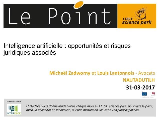 Intelligence artificielle : opportunités et risques juridiques associés Michaël Zadworny et Louis Lantonnois - Avocats NAU...