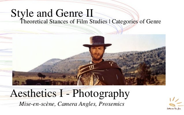 Theoretical Stances of Film Studies | Categories of Genre Style and Genre II Mise-en-scène, Camera Angles, Proxemics Aesth...
