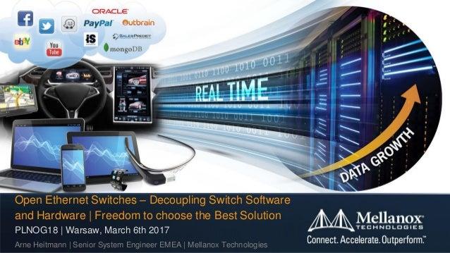 PLNOG18 | Warsaw, March 6th 2017 Arne Heitmann | Senior System Engineer EMEA | Mellanox Technologies Open Ethernet Switche...