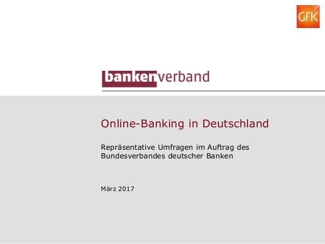 Online-Banking in Deutschland Repräsentative Umfragen im Auftrag des Bundesverbandes deutscher Banken März 2017