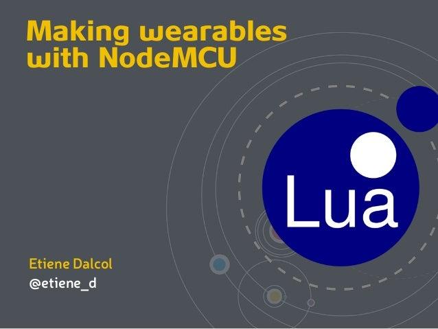 Making wearables with NodeMCU  Etiene Dalcol @etiene_d