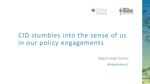 CID stumbles into the sense of us in our policy engagements Miguel Angel Santos @miguelsantos12