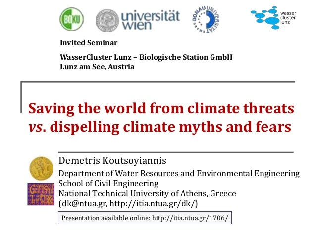 Saving the world from climate threats vs. dispelling climate myths and fears Demetris Koutsoyiannis Department of Water Re...