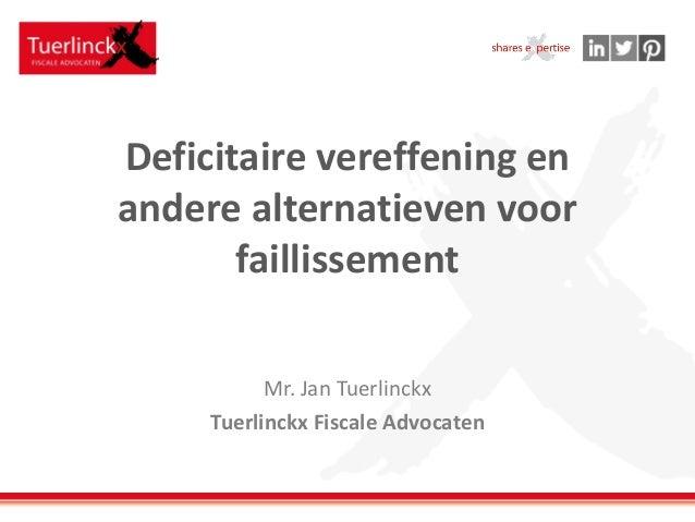 Deficitaire vereffening en andere alternatieven voor faillissement Mr. Jan Tuerlinckx Tuerlinckx Fiscale Advocaten
