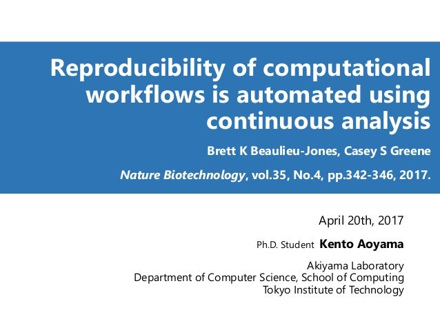 Reproducibility of computational workflows is automated using continuous analysis Brett K Beaulieu-Jones, Casey S Greene N...