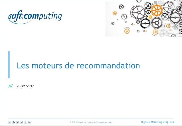 © Soft Computing – www.softcomputing.com Les moteurs de recommandation 20/04/2017