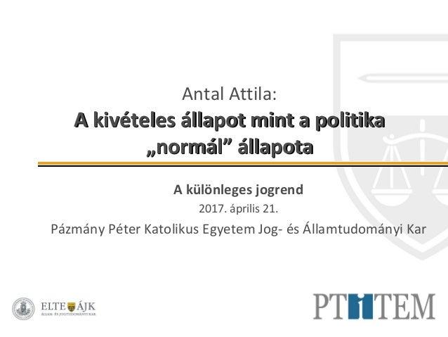"""Antal Attila: A kivételes állapot mint a politikaA kivételes állapot mint a politika """"normál"""" állapota""""normál"""" állapota A ..."""