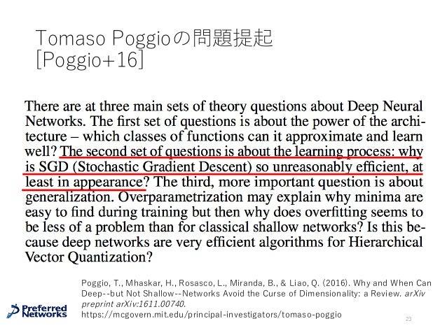 Tomaso Poggioの問題提起 [Poggio+16] 23 Poggio, T., Mhaskar, H., Rosasco, L., Miranda, B., & Liao, Q. (2016). Why and When Can D...