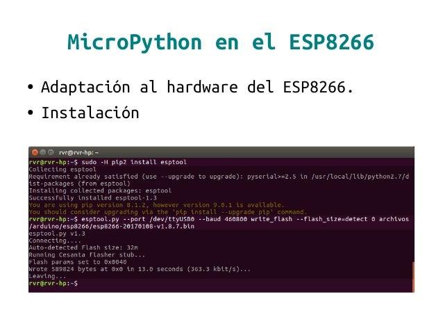 MicroPython en el ESP8266 ● Adaptación al hardware del ESP8266. ● Instalación