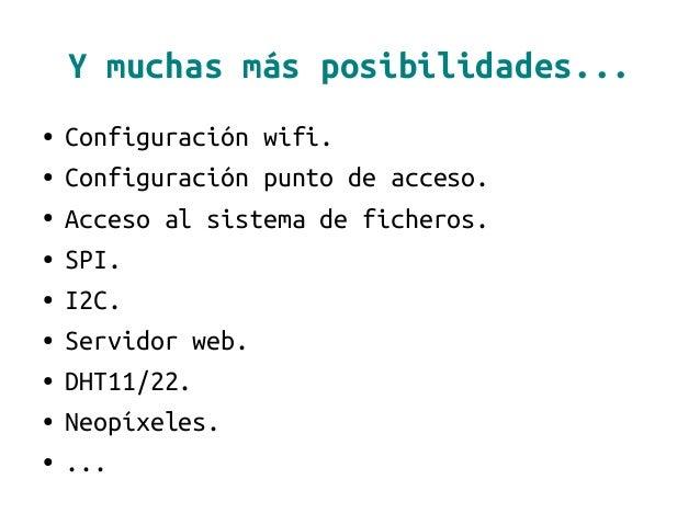 Y muchas más posibilidades... ● Configuración wifi. ● Configuración punto de acceso. ● Acceso al sistema de ficheros. ● SP...
