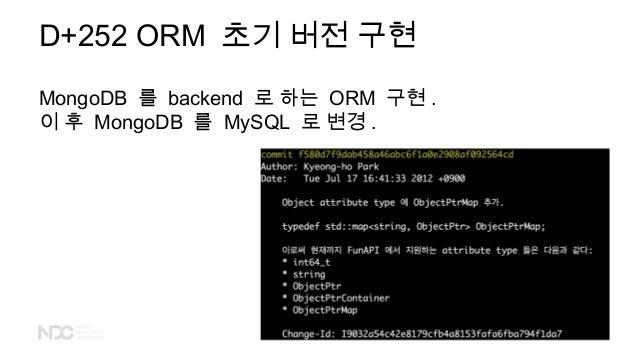D+252 ORM 초기 버전 구현 MongoDB 를 backend 로 하는 ORM 구현 . 이 후 MongoDB 를 MySQL 로 변경 .