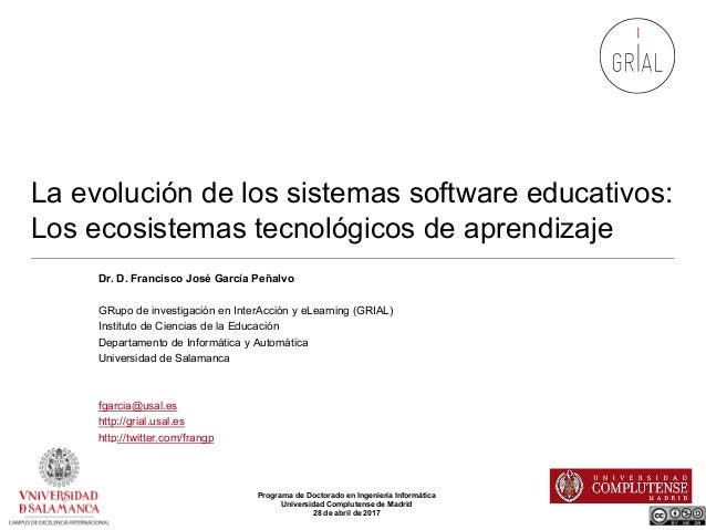 La evolución de los sistemas software educativos: Los ecosistemas tecnológicos de aprendizaje Dr. D. Francisco José García...
