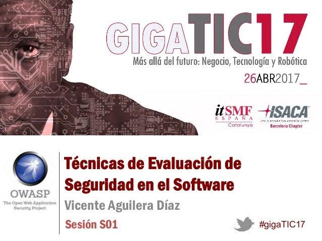 Sesión S01 Técnicas de Evaluación de Seguridad en el Software Vicente Aguilera Díaz #gigaTIC17