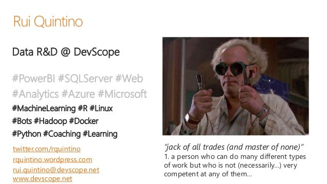 Data R&D @ DevScope #PowerBI #SQLServer #Web #Analytics #Azure #Microsoft #MachineLearning #R #Linux #Bots #Hadoop #Docker...