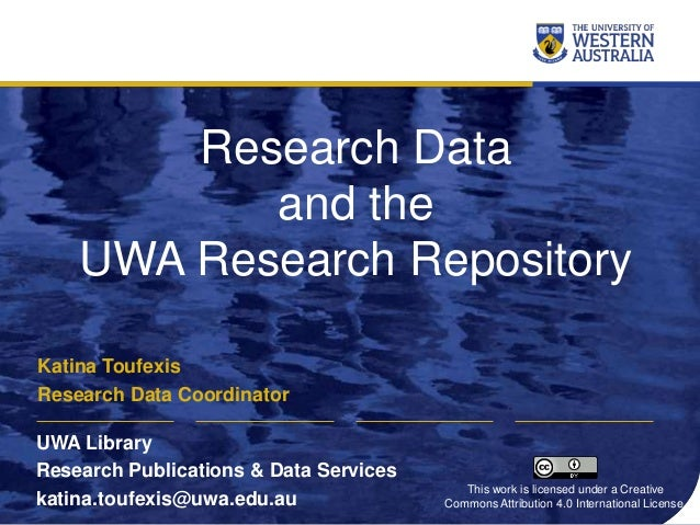 Research Data and the UWA Research Repository Katina Toufexis Research Data Coordinator UWA Library Research Publications ...