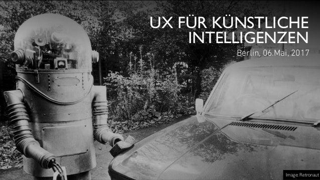 UX FÜR KÜNSTLICHE INTELLIGENZEN Berlin, 06.Mai, 2017 Image: Retronaut
