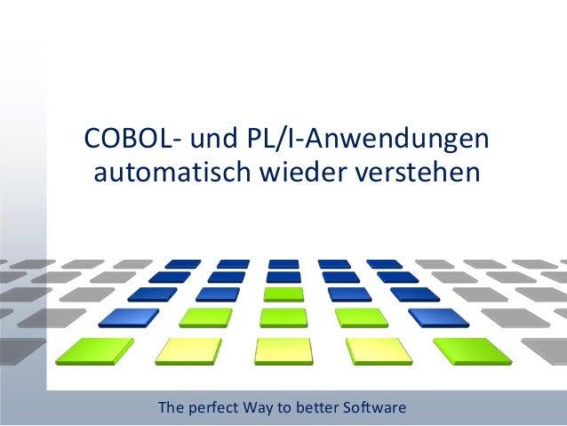 The perfect Way to better Software COBOL- und PL/I-Anwendungen automatisch wieder verstehen