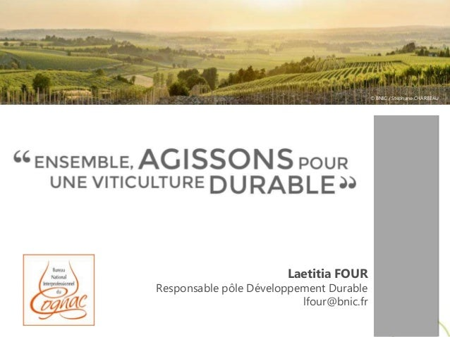 © BNIC / Stéphane CHARBEAU © BNIC / Stéphane CHARBEAU Laetitia FOUR Responsable pôle Développement Durable lfour@bnic.fr