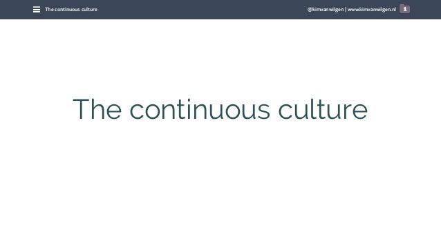 @kimvanwilgen   www.kimvanwilgen.nlThe continuous culture 1 The continuous culture