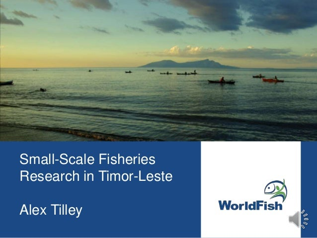 Small-Scale Fisheries Research in Timor-Leste Alex Tilley