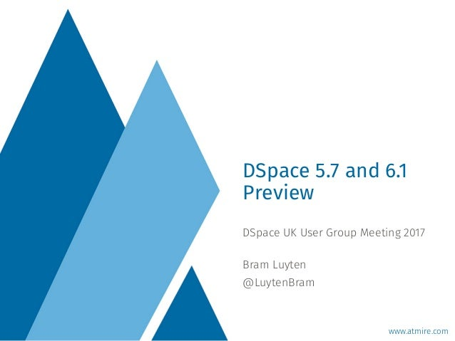 www.atmire.com DSpace UK User Group Meeting 2017  Bram Luyten @LuytenBram DSpace 5.7 and 6.1 Preview