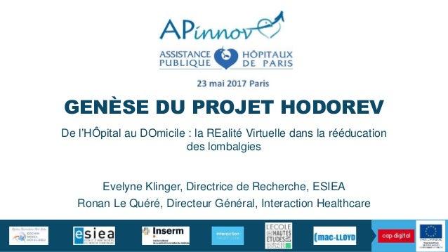 GENÈSE DU PROJET HODOREV De l'HÔpital au DOmicile : la REalité Virtuelle dans la rééducation des lombalgies Evelyne Klinge...