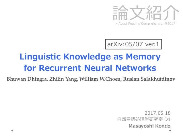 2017.05.18 ⾃自然⾔言語処理理学研究室 D1 Masayoshi Kondo  論論⽂文紹介-‐‑‒ About Reading Comprehension@2017  Linguistic Knowledge as...