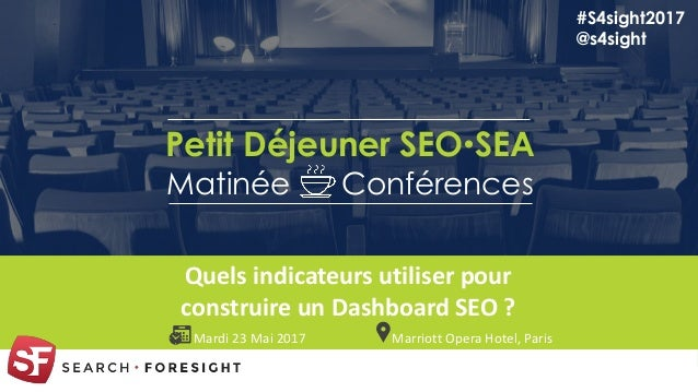 1 Quels indicateurs utiliser pour construire un Dashboard SEO ? #S4sight2017 @s4sight Marriott Opera Hotel, ParisMardi 23 ...