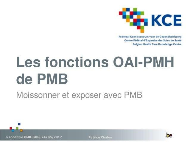 Les fonctions OAI-PMH de PMB Patrice ChalonRencontre PMB-BUG, 24/05/2017 Moissonner et exposer avec PMB