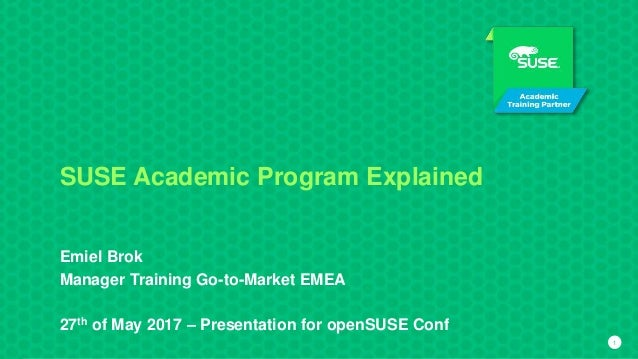 11 SUSE Academic Program Explained Emiel Brok Manager Training Go-to-Market EMEA 27th of May 2017 – Presentation for openS...