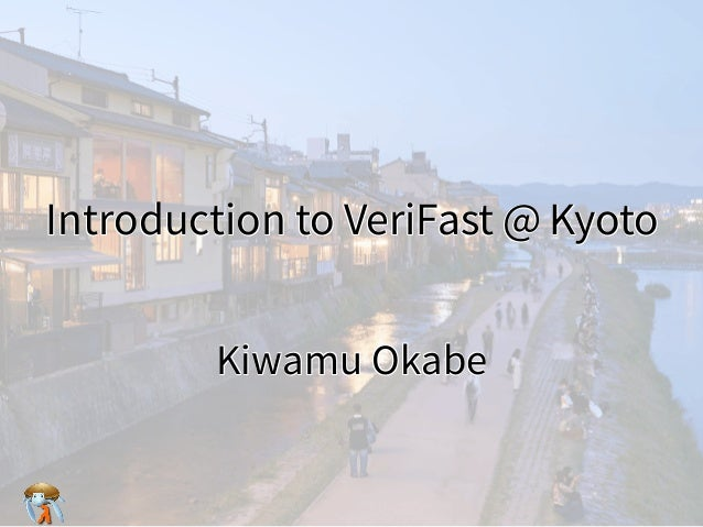 Introduction to VeriFast @ KyotoIntroduction to VeriFast @ KyotoIntroduction to VeriFast @ KyotoIntroduction to VeriFast @...